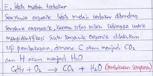 Pernyataan berikut yang benar tentang senyawa organik jika dibandingkan dengan senyawa anorganik adalah… A. lebih mudah larut dalam air B. mempunyai titik didih lebih tinggi C. lebih reaktif D. lebih stabil terhadap pemanasan E. lebih mudah terbakar